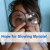 Thumbnail image for Hope for Slowing Myopia!